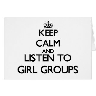 Keep calm and listen to GIRL GROUPS Cards
