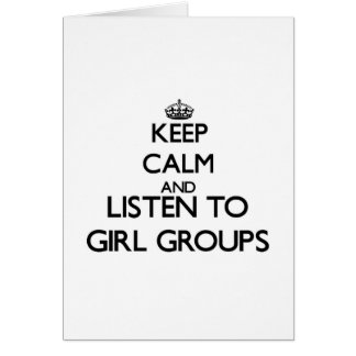 Keep calm and listen to GIRL GROUPS Greeting Cards