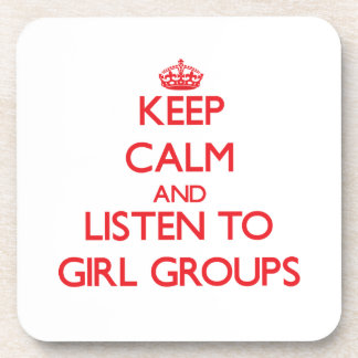 Keep calm and listen to GIRL GROUPS Drink Coasters