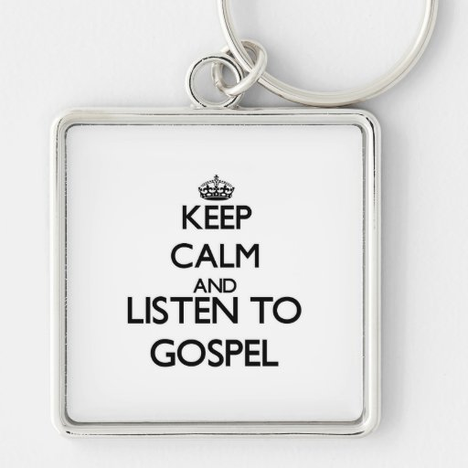 Keep calm and listen to GOSPEL Key Chains