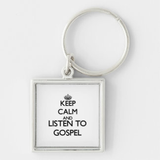 Keep calm and listen to GOSPEL Keychains