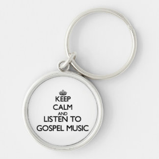 Keep calm and listen to GOSPEL MUSIC Key Chain