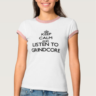 Keep calm and listen to GRINDCORE T-Shirt