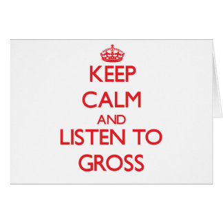 Keep calm and Listen to Gross Cards