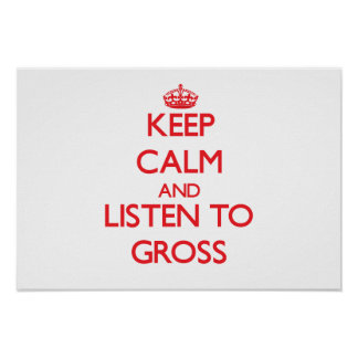 Keep calm and Listen to Gross Posters