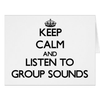 Keep calm and listen to GROUP SOUNDS Card