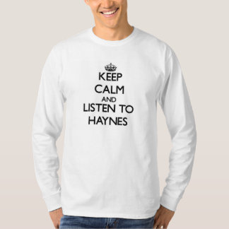 Keep calm and Listen to Haynes T-shirt