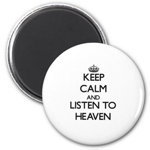 Keep Calm and listen to Heaven Fridge Magnets