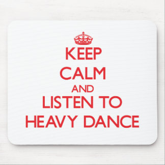 Keep calm and listen to HEAVY DANCE Mousepads