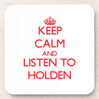 Keep calm and Listen to Holden Coaster
