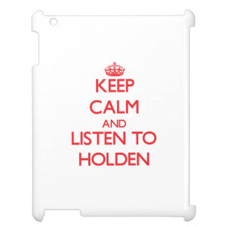 Keep calm and Listen to Holden iPad Cover