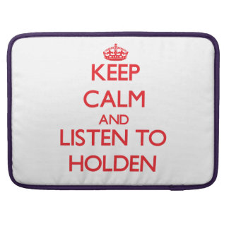 Keep calm and Listen to Holden MacBook Pro Sleeve