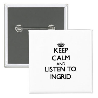Keep Calm and listen to Ingrid Pin