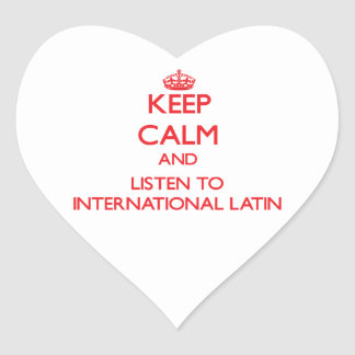 Keep calm and listen to INTERNATIONAL LATIN Heart Stickers