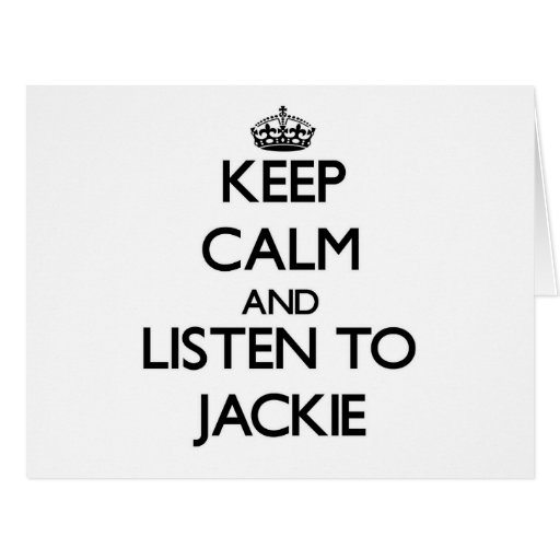 Keep Calm and Listen to Jackie Greeting Cards