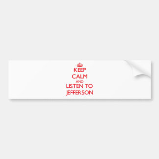 Keep calm and Listen to Jefferson Bumper Stickers