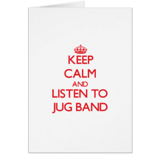 Keep calm and listen to JUG BAND Greeting Cards