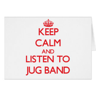 Keep calm and listen to JUG BAND Greeting Card