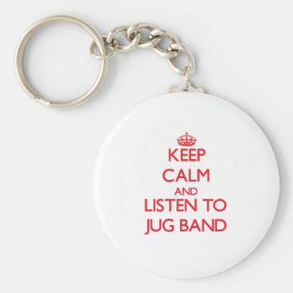 Keep calm and listen to JUG BAND Key Chains