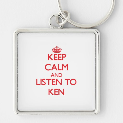 Keep Calm and Listen to Ken Keychain