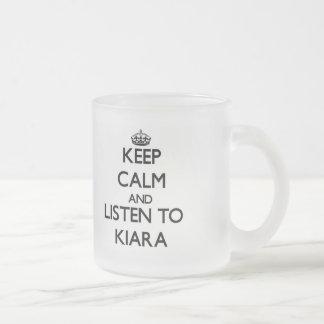 Keep Calm and listen to Kiara Frosted Glass Mug