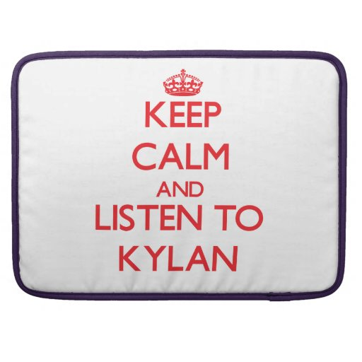 Keep Calm and Listen to Kylan Sleeves For MacBooks
