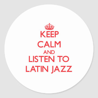 Keep calm and listen to LATIN JAZZ Round Sticker