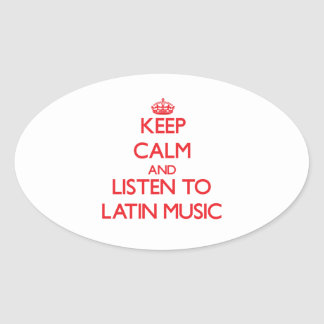 Keep calm and listen to LATIN MUSIC Oval Stickers