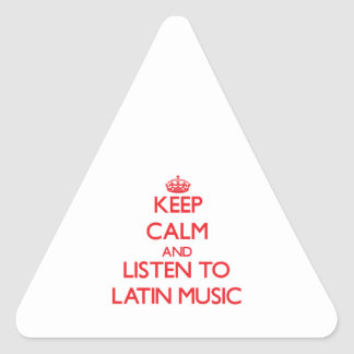 Keep calm and listen to LATIN MUSIC Triangle Stickers