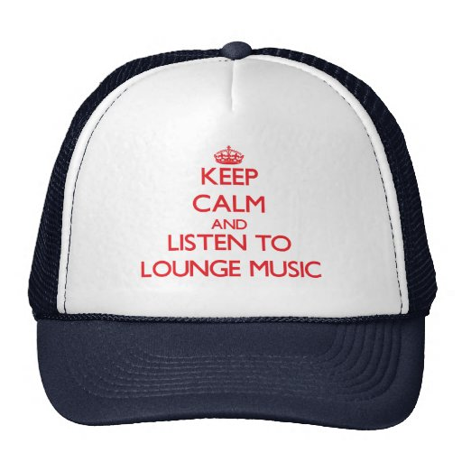 Keep calm and listen to LOUNGE MUSIC Hat