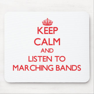 Keep calm and listen to MARCHING BANDS Mouse Pads