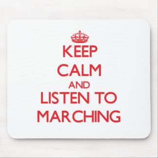 Keep calm and listen to MARCHING Mouse Pad