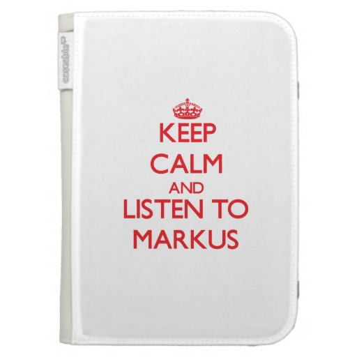 Keep Calm and Listen to Markus Kindle Cases