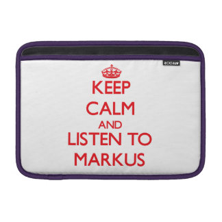 Keep Calm and Listen to Markus MacBook Sleeves