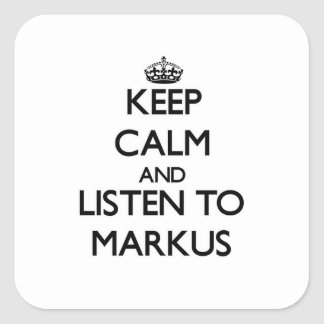 Keep Calm and Listen to Markus Square Stickers