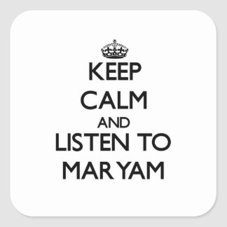 Keep Calm and listen to Maryam Square Sticker