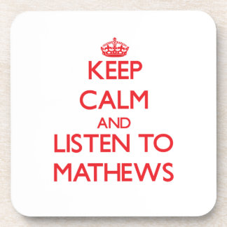 Keep calm and Listen to Mathews Beverage Coasters