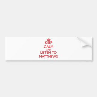 Keep calm and Listen to Matthews Bumper Stickers