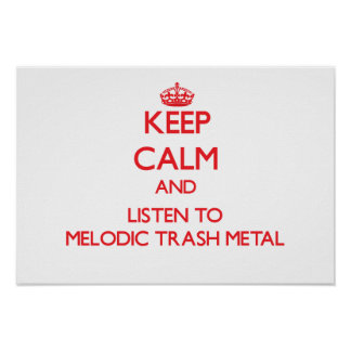 Keep calm and listen to MELODIC TRASH METAL Posters