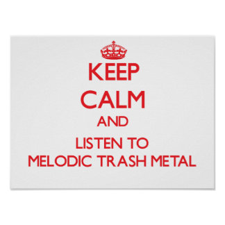 Keep calm and listen to MELODIC TRASH METAL Print