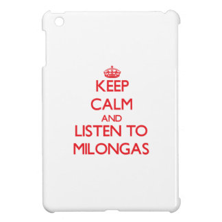 Keep calm and listen to MILONGAS Case For The iPad Mini