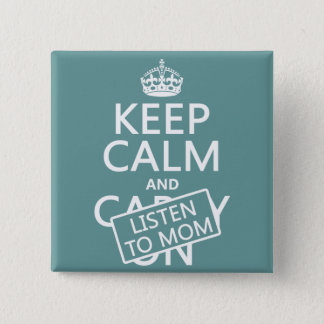 Keep Calm and Listen To Mom (in any color) 15 Cm Square Badge