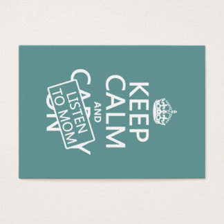 Keep Calm and Listen To Mom (in any color) Business Card