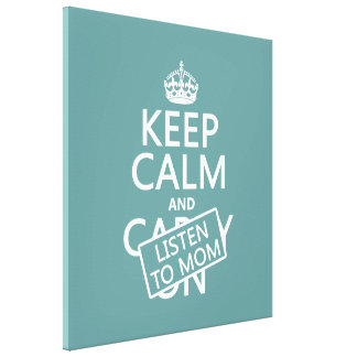 Keep Calm and Listen To Mom (in any color) Canvas Print