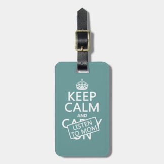 Keep Calm and Listen To Mom (in any color) Luggage Tag