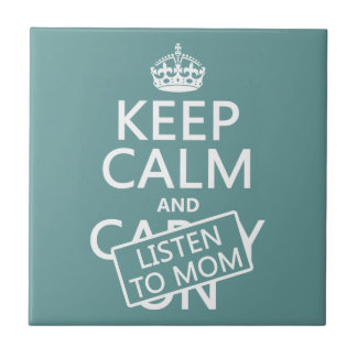 Keep Calm and Listen To Mom (in any color) Tile