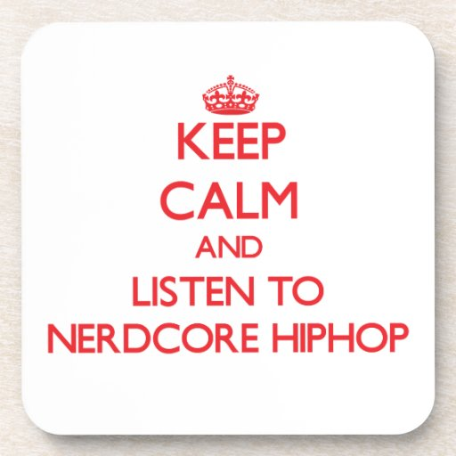 Keep calm and listen to NERDCORE HIPHOP Drink Coaster
