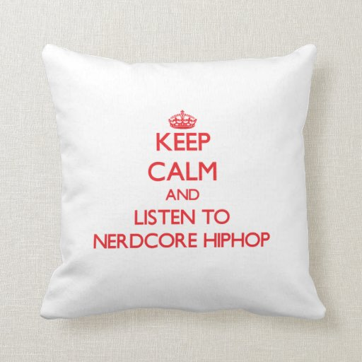 Keep calm and listen to NERDCORE HIPHOP Throw Pillows