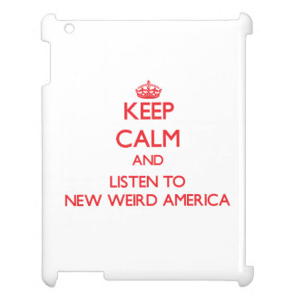 Keep calm and listen to NEW WEIRD AMERICA iPad Cases