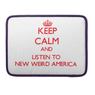 Keep calm and listen to NEW WEIRD AMERICA Sleeves For MacBooks